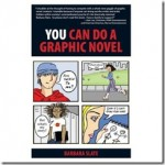 You Can Do A Graphic Novel! Or Maybe Your Kid Can!
